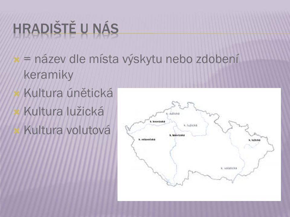  = název dle místa výskytu nebo zdobení keramiky  Kultura únětická  Kultura lužická  Kultura volutová