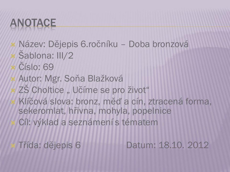  Název: Dějepis 6.ročníku – Doba bronzová  Šablona: III/2  Číslo: 69  Autor: Mgr.