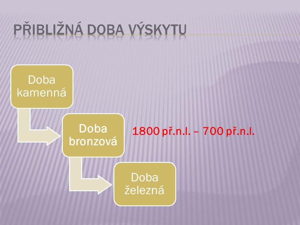 Doba kamenná Doba bronzová Doba železná 1800 př.n.l. – 700 př.n.l.