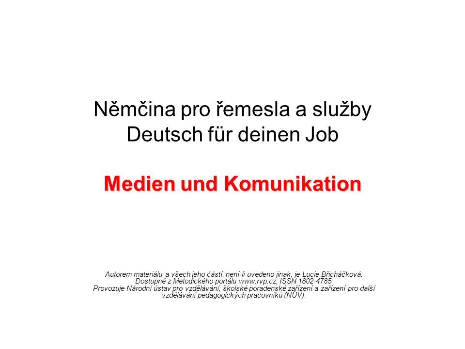 Medien und Komunikation Němčina pro řemesla a služby Deutsch für deinen Job Medien und Komunikation Autorem materiálu a všech jeho částí, není-li uvedeno jinak, je Lucie Břicháčková.