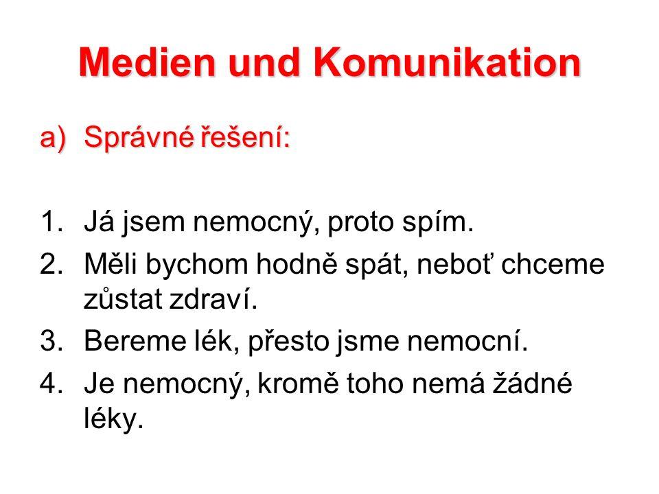 Medien und Komunikation a)Správné řešení: 1.Já jsem nemocný, proto spím.