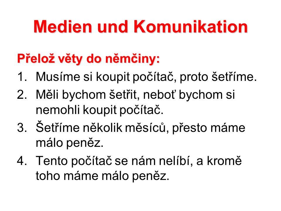 Medien und Komunikation Přelož věty do němčiny: 1.Musíme si koupit počítač, proto šetříme.