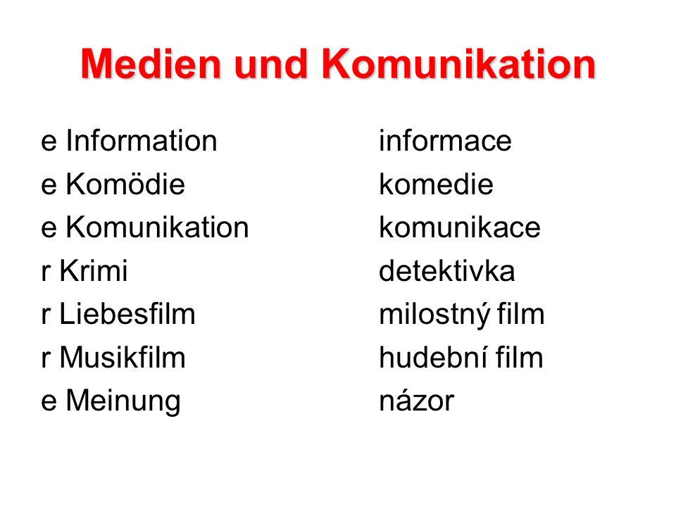 Medien und Komunikation e Informationinformace e Komödiekomedie e Komunikationkomunikace r Krimidetektivka r Liebesfilmmilostný film r Musikfilmhudební film e Meinungnázor