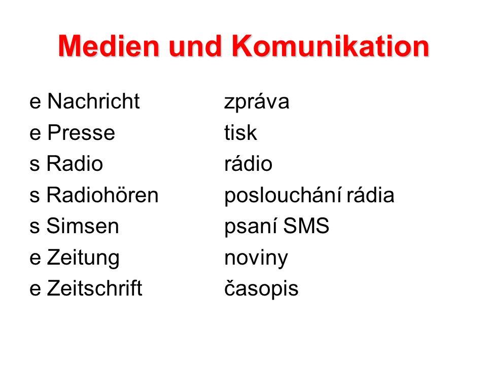 Medien und Komunikation e Nachrichtzpráva e Pressetisk s Radiorádio s Radiohörenposlouchání rádia s Simsenpsaní SMS e Zeitungnoviny e Zeitschriftčasopis