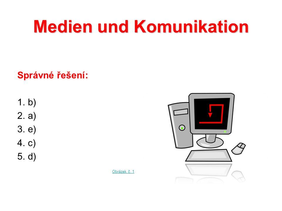 Medien und Komunikation Správné řešení: 1.b) 2.a) 3.e) 4.c) 5.d) Obrázek č. 1