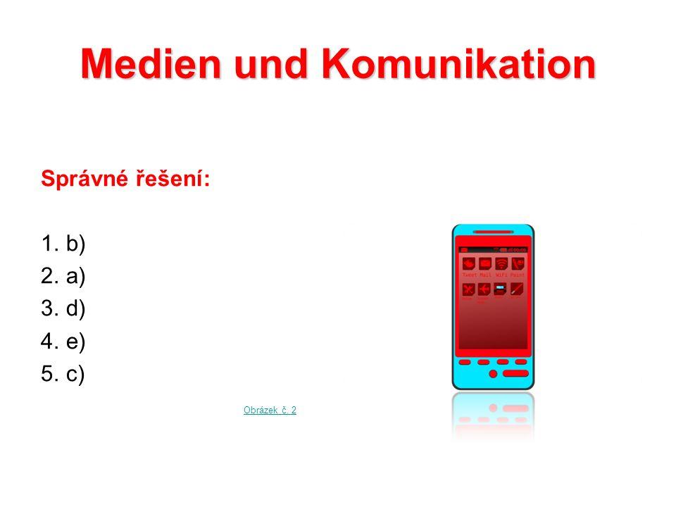 Medien und Komunikation Správné řešení: 1.b) 2.a) 3.d) 4.e) 5.c) Obrázek č. 2