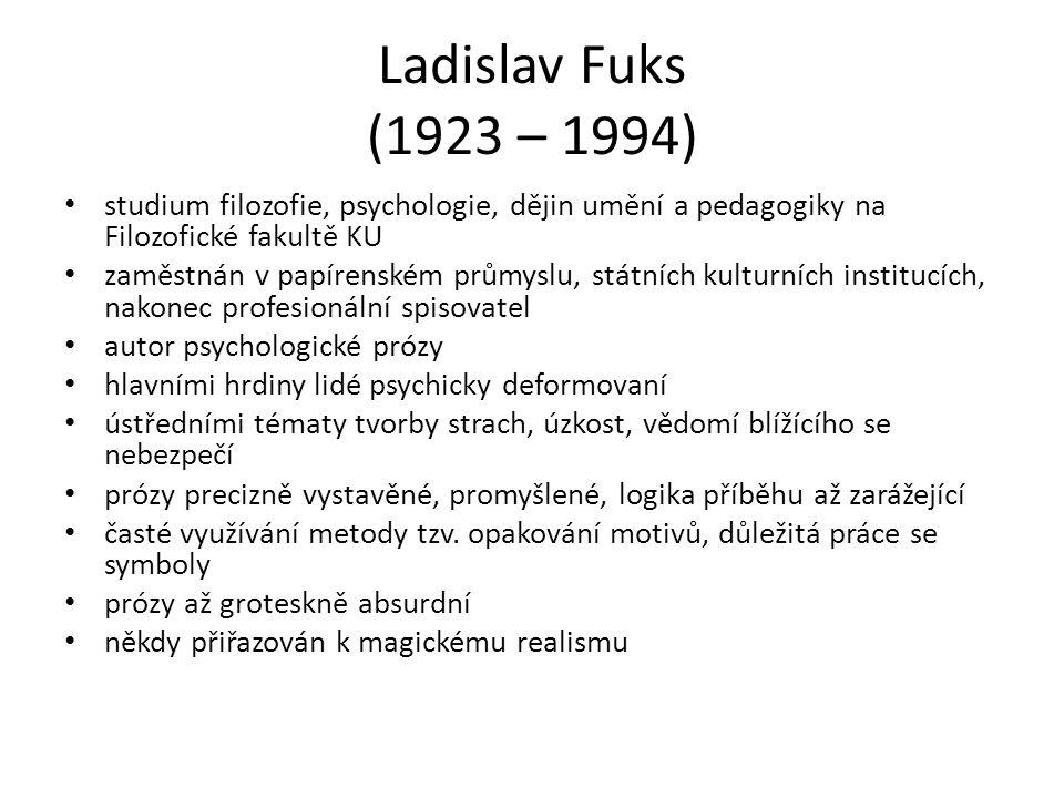 Ladislav Fuks (1923 – 1994) studium filozofie, psychologie, dějin umění a pedagogiky na Filozofické fakultě KU zaměstnán v papírenském průmyslu, státn