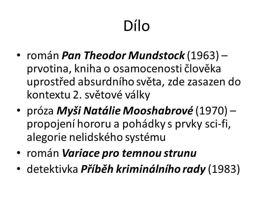 Dílo román Pan Theodor Mundstock (1963) – prvotina, kniha o osamocenosti člověka uprostřed absurdního světa, zde zasazen do kontextu 2. světové války