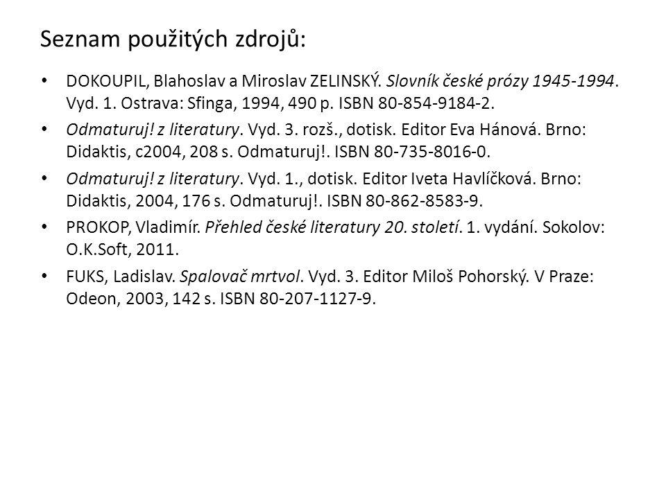 Seznam použitých zdrojů: DOKOUPIL, Blahoslav a Miroslav ZELINSKÝ. Slovník české prózy 1945-1994. Vyd. 1. Ostrava: Sfinga, 1994, 490 p. ISBN 80-854-918