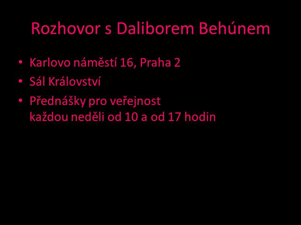 Rozhovor s Daliborem Behúnem Karlovo náměstí 16, Praha 2 Sál Království Přednášky pro veřejnost každou neděli od 10 a od 17 hodin