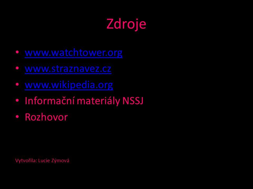 Zdroje www.watchtower.org www.straznavez.cz www.wikipedia.org Informační materiály NSSJ Rozhovor Vytvořila: Lucie Zýmová