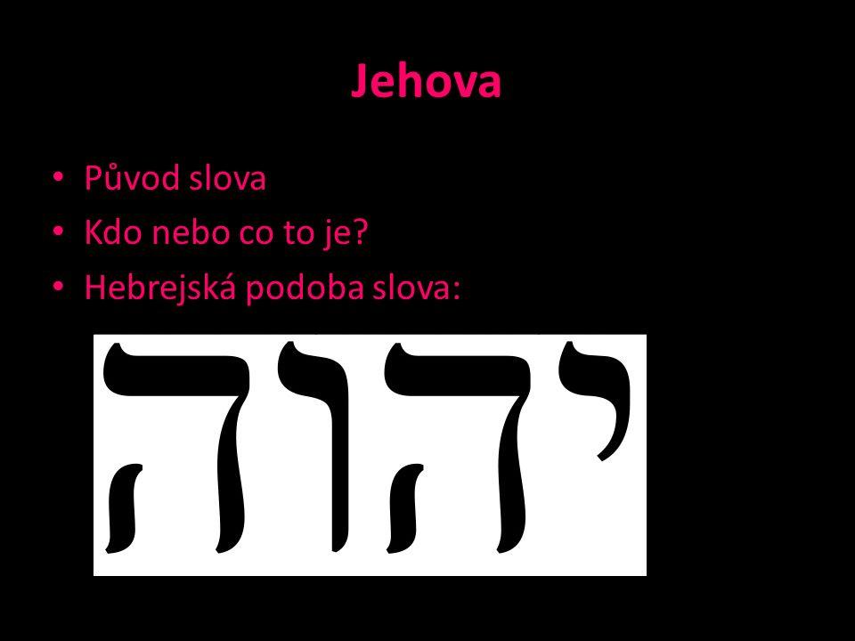 Jehova Původ slova Kdo nebo co to je? Hebrejská podoba slova: