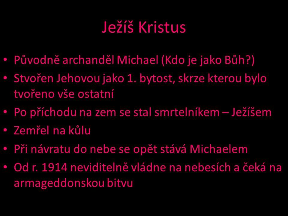 Ježíš Kristus Původně archanděl Michael (Kdo je jako Bůh ) Stvořen Jehovou jako 1.