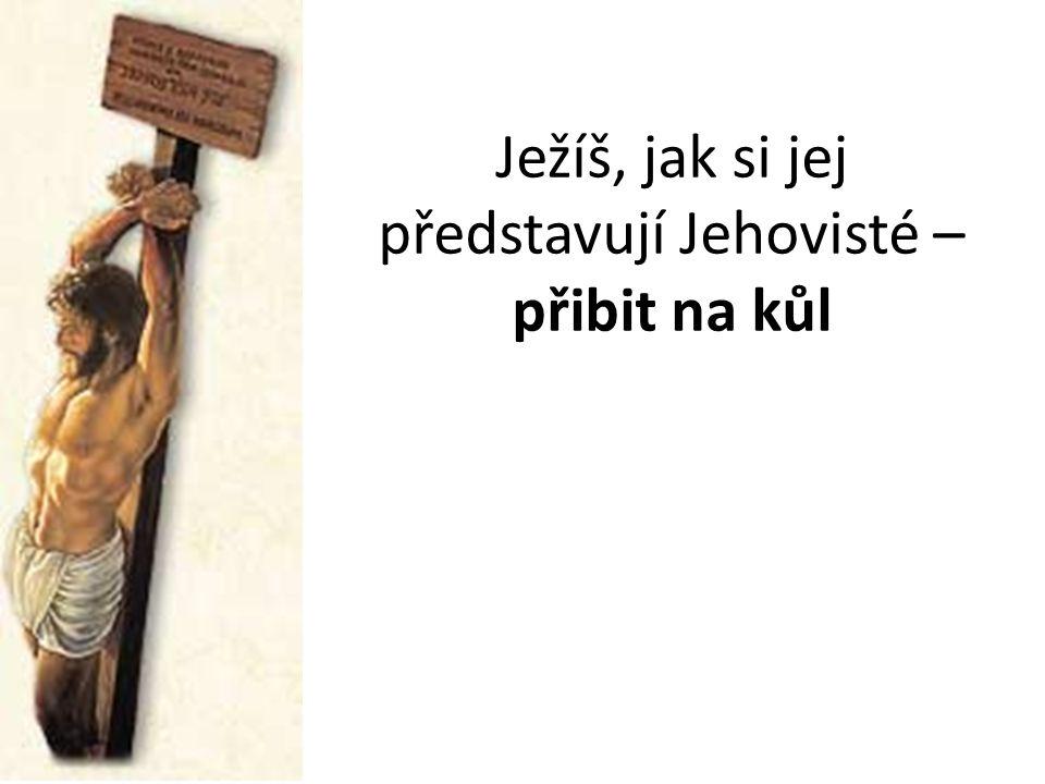 Ježíš, jak si jej představují Jehovisté – přibit na kůl