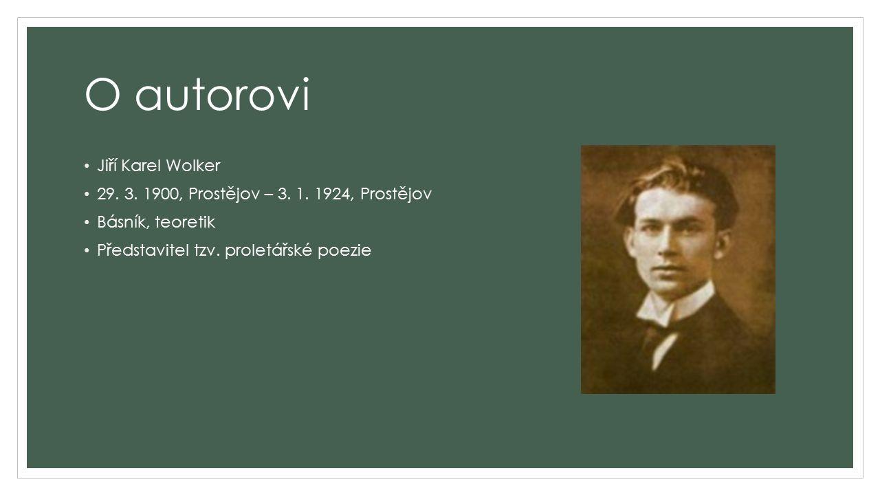 O autorovi Jiří Karel Wolker 29. 3. 1900, Prostějov – 3. 1. 1924, Prostějov Básník, teoretik Představitel tzv. proletářské poezie