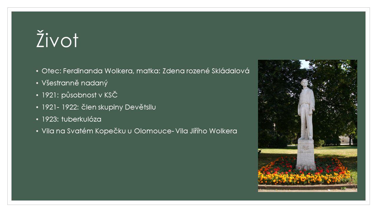Život Otec: Ferdinanda Wolkera, matka: Zdena rozené Skládalová Všestranně nadaný 1921: působnost v KSČ 1921- 1922: člen skupiny Devětsilu 1923: tuberk