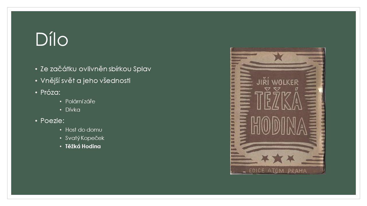 Dílo Ze začátku ovlivněn sbírkou Splav Vnější svět a jeho všednosti Próza: Polární záře Dívka Poezie: Host do domu Svatý Kopeček Těžká Hodina