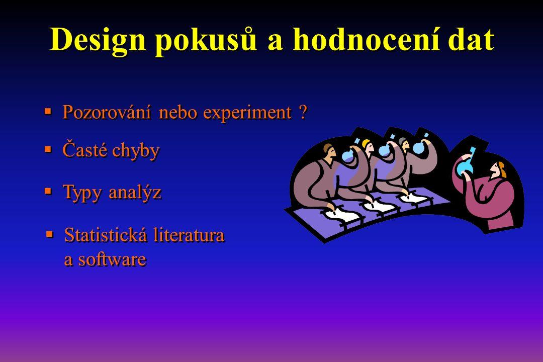 Design pokusů a hodnocení dat  Pozorování nebo experiment .