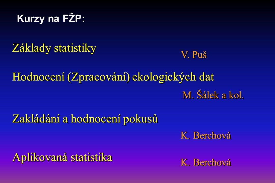 Hodnocení (Zpracování) ekologických dat Kurzy na FŽP: Zakládání a hodnocení pokusů Základy statistiky Aplikovaná statistika V.