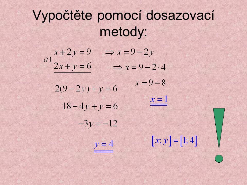 Vypočtěte pomocí dosazovací metody:
