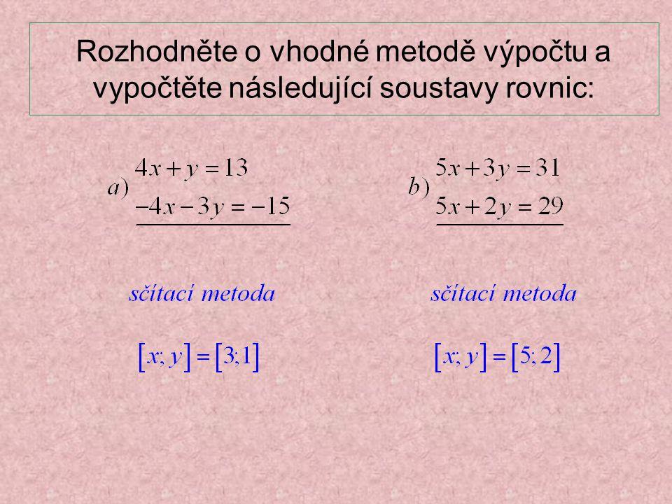 Rozhodněte o vhodné metodě výpočtu a vypočtěte následující soustavy rovnic: