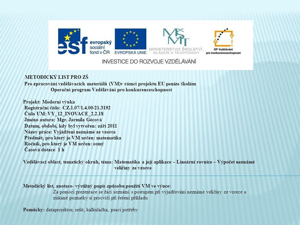 METODICKÝ LIST PRO ZŠ Pro zpracování vzdělávacích materiálů (VM)v rámci projektu EU peníze školám Operační program Vzdělávání pro konkurenceschopnost Projekt: Moderní výuka Registrační číslo: CZ.1.07/1.4.00/21.3192 Číslo UM: VY_12_INOVACE_2.2.18 Jméno autora: Mgr.