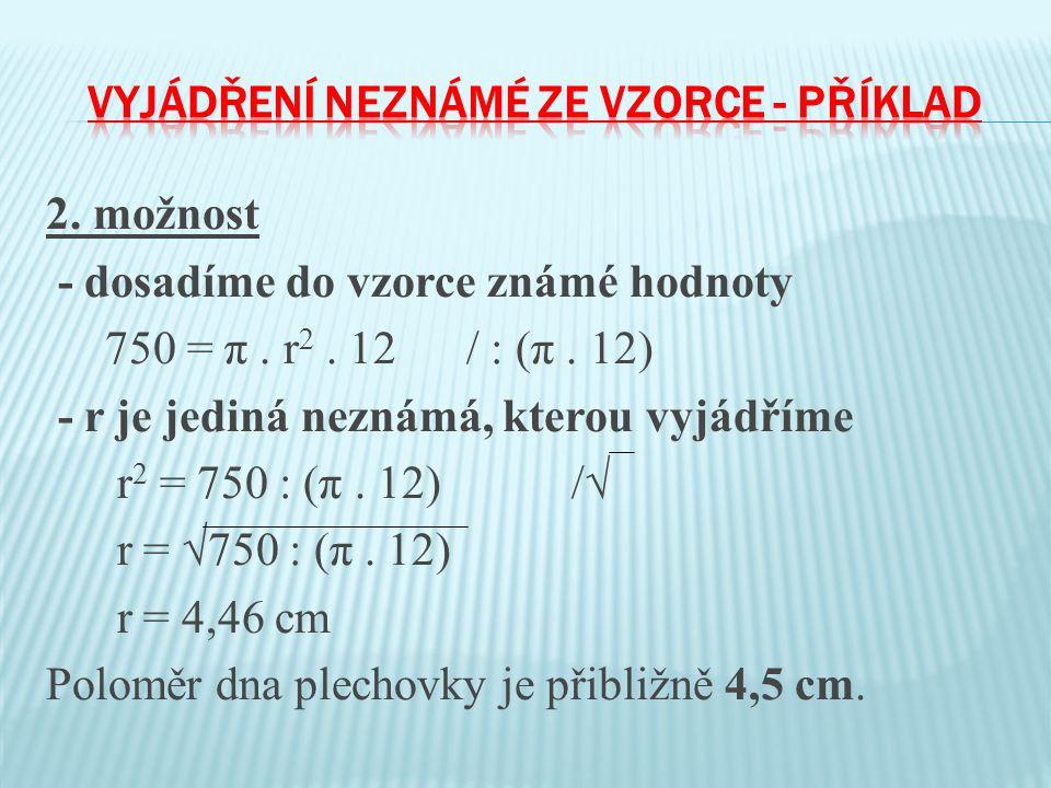 2. možnost - dosadíme do vzorce známé hodnoty 750 = π.