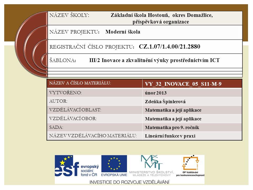 NÁZEV ŠKOLY : Základní škola Hostouň, okres Domažlice, příspěvková organizace NÁZEV PROJEKTU: Moderní škola REGISTRAČNÍ ČÍSLO PROJEKTU: CZ.1.07/1.4.00/21.2880 ŠABLONA: III/2 Inovace a zkvalitnění výuky prostřednictvím ICT NÁZEV A ČÍSLO MATERIÁLU: VY_32_INOVACE_05_S11-M-9 VYTVOŘENO: únor 2013 AUTOR: Zdeňka Špinlerová VZDĚLÁVACÍ OBLAST: Matematika a její aplikace VZDĚLÁVACÍ OBOR: Matematika a její aplikace SADA: Matematika pro 9.