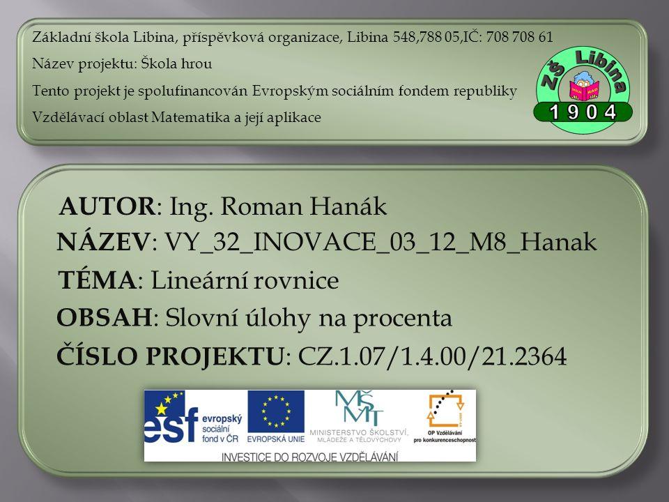 ČÍSLO PROJEKTU : CZ.1.07/1.4.00/21.2364 NÁZEV : VY_32_INOVACE_03_12_M8_Hanak AUTOR : Ing.