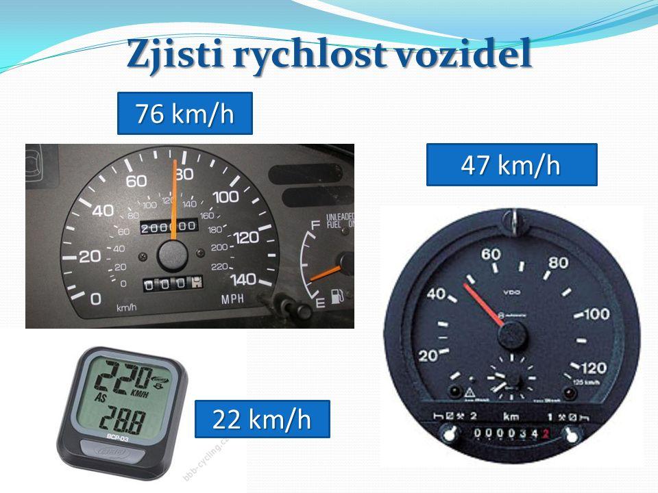 Zjisti rychlost vozidel 76 km/h 22 km/h 47 km/h