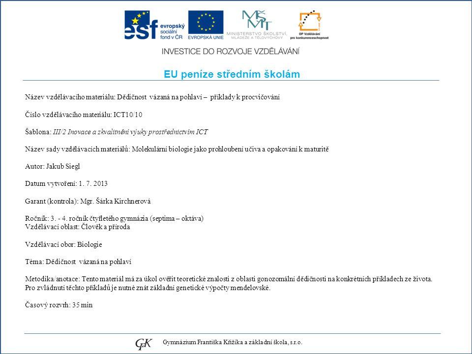 EU peníze středním školám Název vzdělávacího materiálu: Dědičnost vázaná na pohlaví – příklady k procvičování Číslo vzdělávacího materiálu: ICT10/10 Šablona: III/2 Inovace a zkvalitnění výuky prostřednictvím ICT Název sady vzdělávacích materiálů: Molekulární biologie jako prohloubení učiva a opakování k maturitě Autor: Jakub Siegl Datum vytvoření: 1.