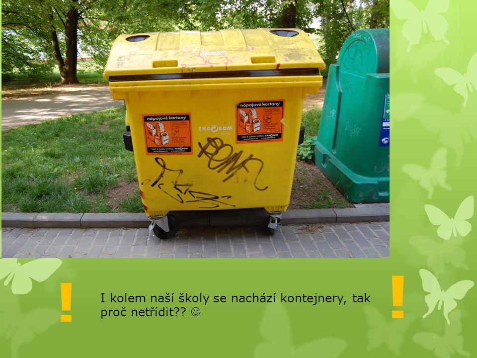 I kolem naší školy se nachází kontejnery, tak proč netřídit?? ! !