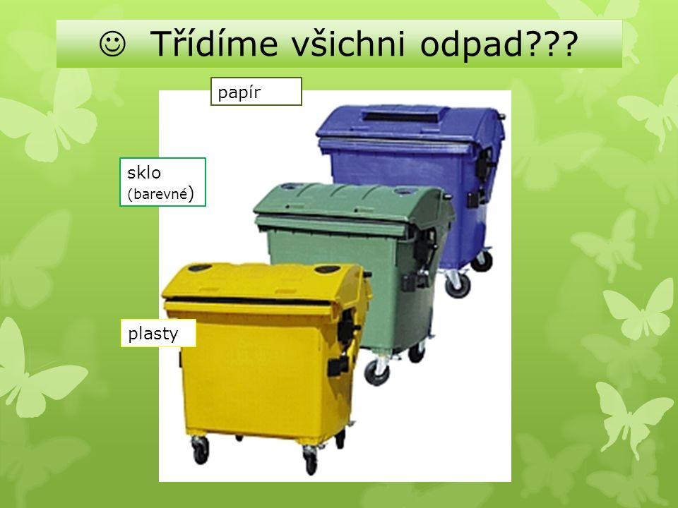 papír plasty sklo (barevné ) Třídíme všichni odpad???
