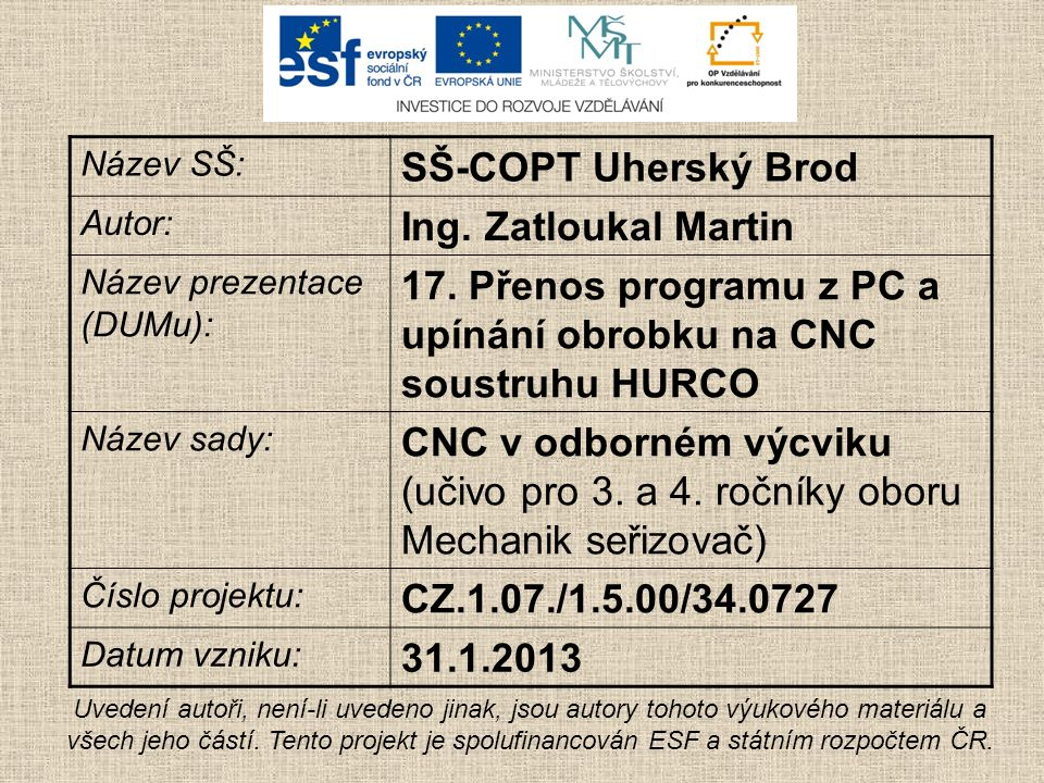 Název SŠ: SŠ-COPT Uherský Brod Autor: Ing. Zatloukal Martin Název prezentace (DUMu): 17.