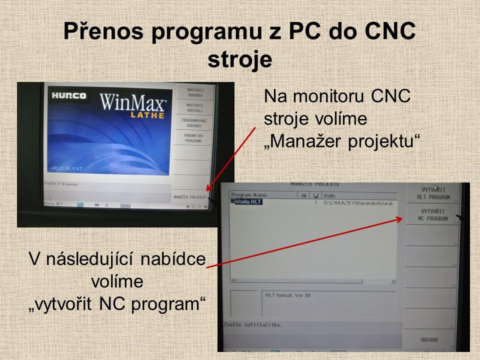"""Přenos programu z PC do CNC stroje Na monitoru CNC stroje volíme """"Manažer projektu V následující nabídce volíme """"vytvořit NC program"""