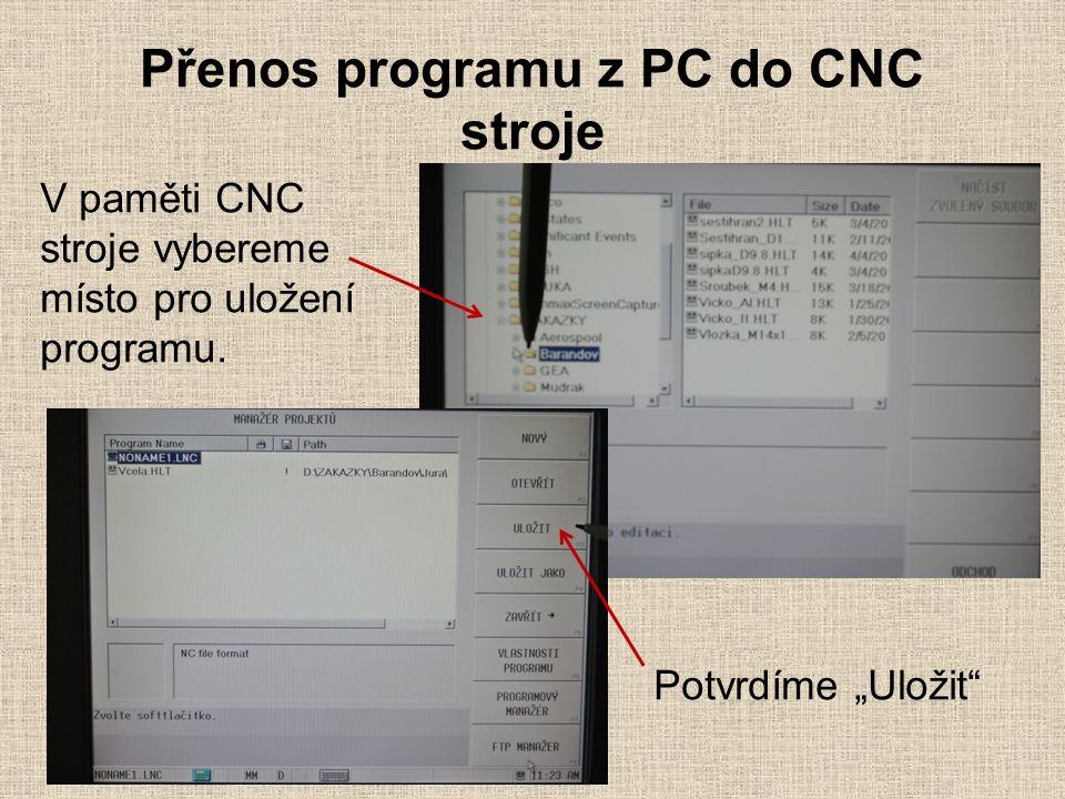 """Přenos programu z PC do CNC stroje Potvrdíme """"Uložit V paměti CNC stroje vybereme místo pro uložení programu."""