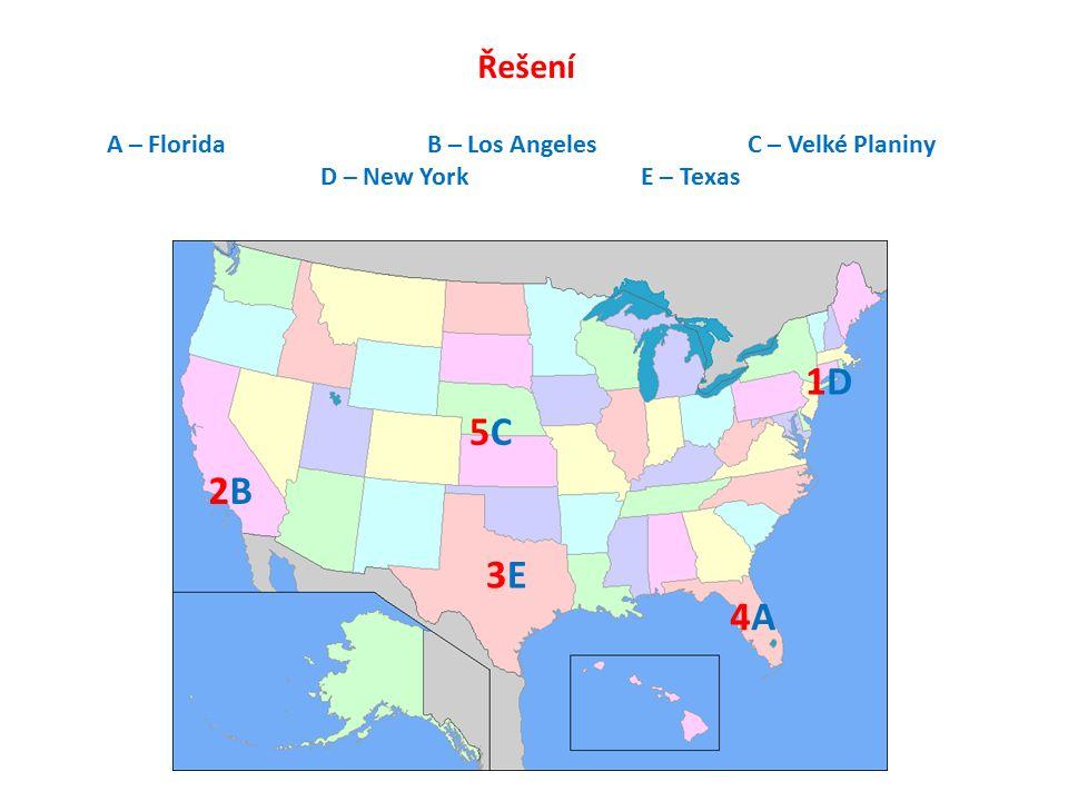 1D1D 2B2B 3E3E 4A4A 5C5C Řešení A – FloridaB – Los AngelesC – Velké Planiny D – New YorkE – Texas