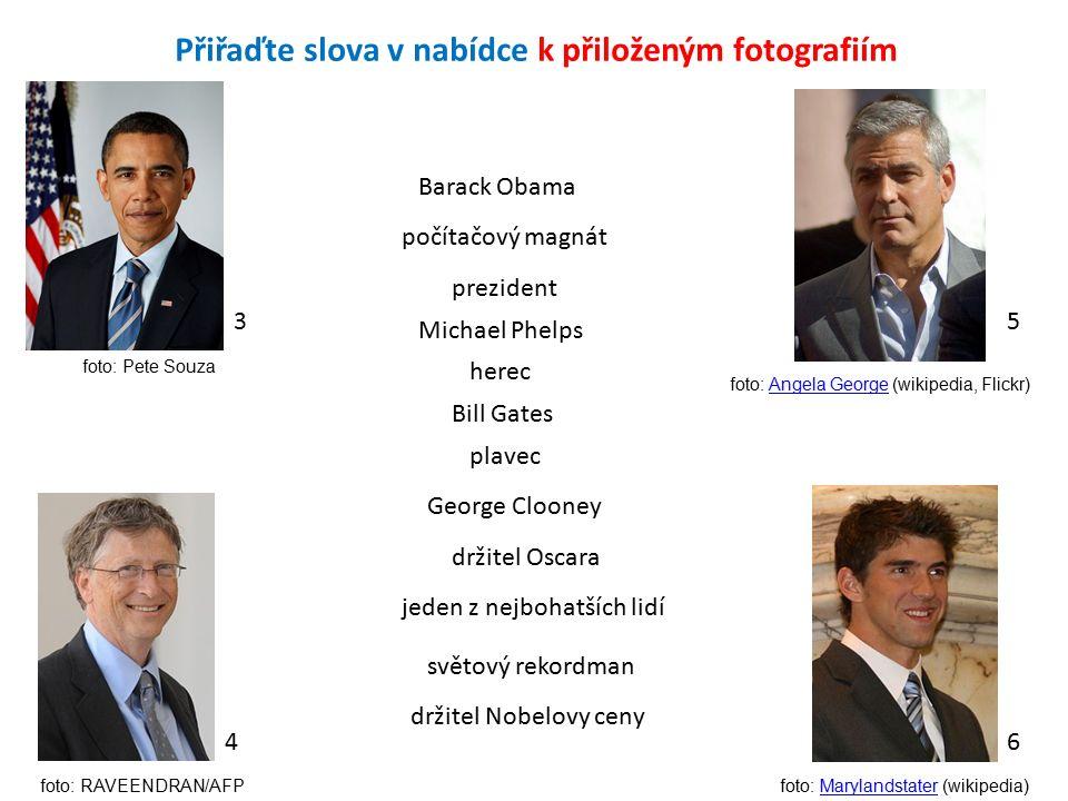 3 4 5 6 prezident herec plavec počítačový magnát Barack Obama Michael Phelps George Clooney Bill Gates držitel Oscara jeden z nejbohatších lidí světov