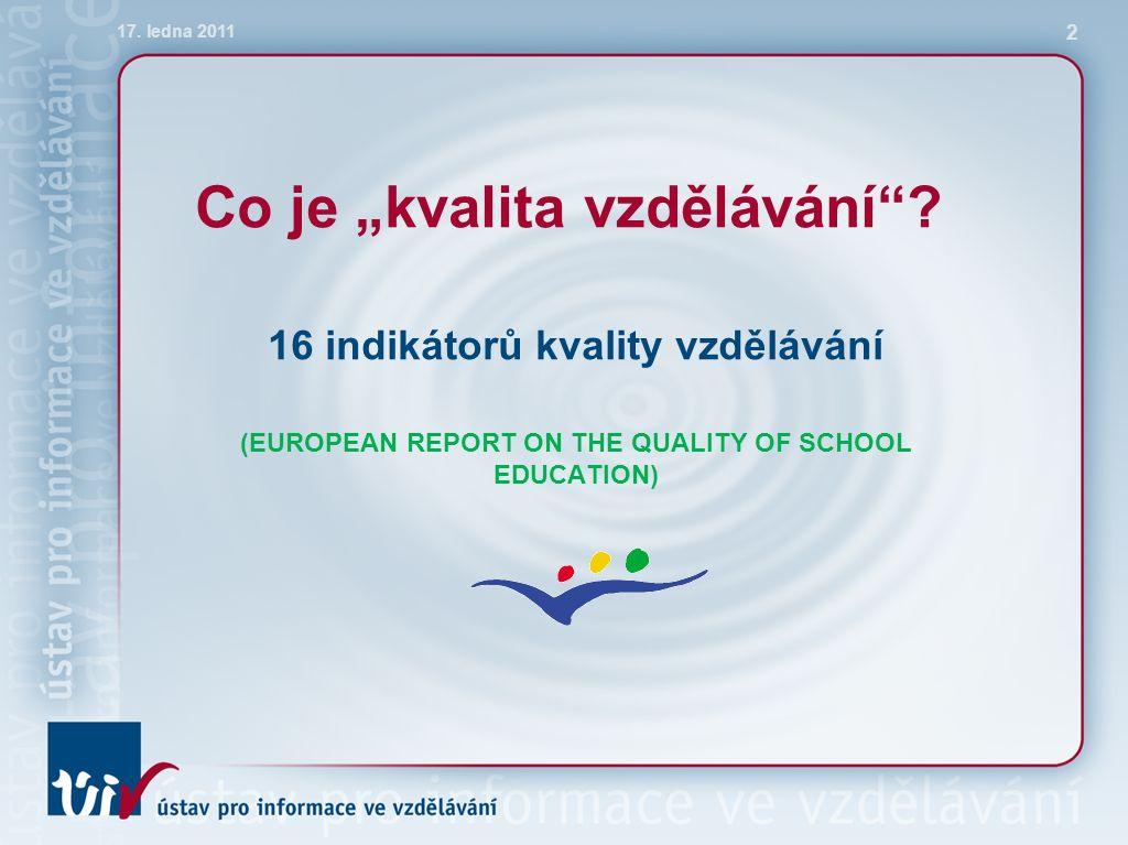 Indikátory kvality:  vzdělávací výsledky (matematika, čtení, přírodovědné předměty, ICT dovednosti, cizí jazyky, dovednost učit se, výchova k občanství)  školní úspěšnost (míra předčasných odchodů ze studia, míra dokončování vyššího středního vzdělávání, účast v terciárním vzdělávání)  monitorování vzdělávání (evaluace a řízení školního vzdělávání, účast rodičů)  zdroje a struktury (příprava učitelů, účast v předškolním vzdělávání, počet žáků na jeden počítač, výdaje na žáka) 17.