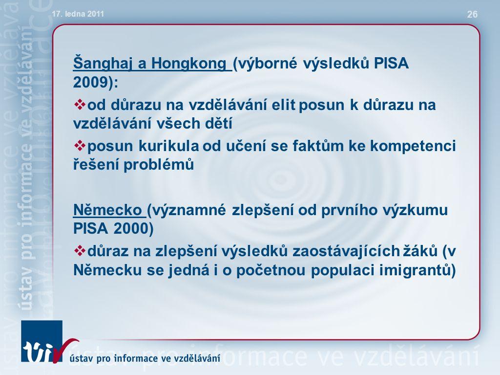 Šanghaj a Hongkong (výborné výsledků PISA 2009):  od důrazu na vzdělávání elit posun k důrazu na vzdělávání všech dětí  posun kurikula od učení se faktům ke kompetenci řešení problémů Německo (významné zlepšení od prvního výzkumu PISA 2000)  důraz na zlepšení výsledků zaostávajících žáků (v Německu se jedná i o početnou populaci imigrantů) 17.
