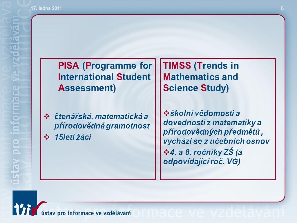 PISA (Programme for International Student Assessment)  čtenářská, matematická a přírodovědná gramotnost  15letí žáci TIMSS (Trends in Mathematics and Science Study)  školní vědomosti a dovednosti z matematiky a přírodovědných předmětů, vychází se z učebních osnov  4.
