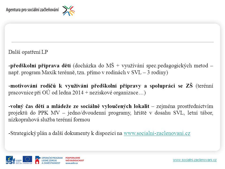 www.socialni-zaclenovani.cz Další opatření LP -předškolní příprava dětí (docházka do MŠ + využívání spec.pedagogických metod – např.