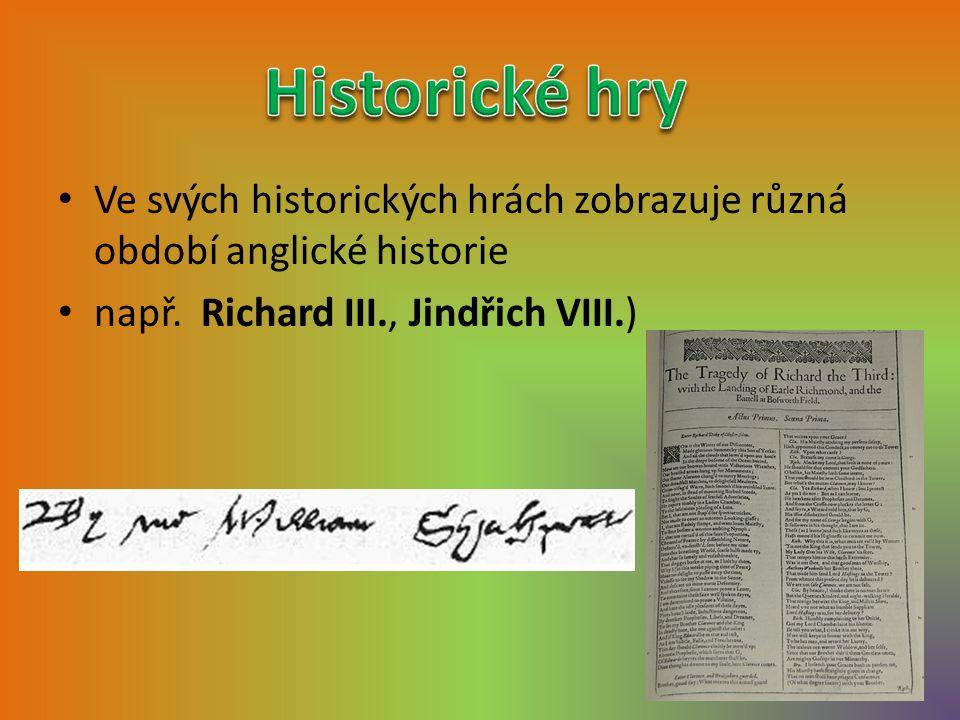 Ve svých historických hrách zobrazuje různá období anglické historie např.
