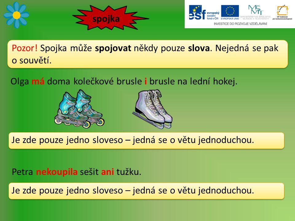SPOJOVÁNÍ VĚT Už v první třídě rodiče přihlásili Marušku do gymnastiky, kterou vede paní Novotná.