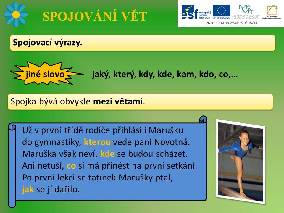 SPOJOVÁNÍ VĚT Už v první třídě rodiče přihlásili Marušku do gymnastiky, kterou vede paní Novotná. Maruška však neví, kde se budou scházet. Ani netuší,