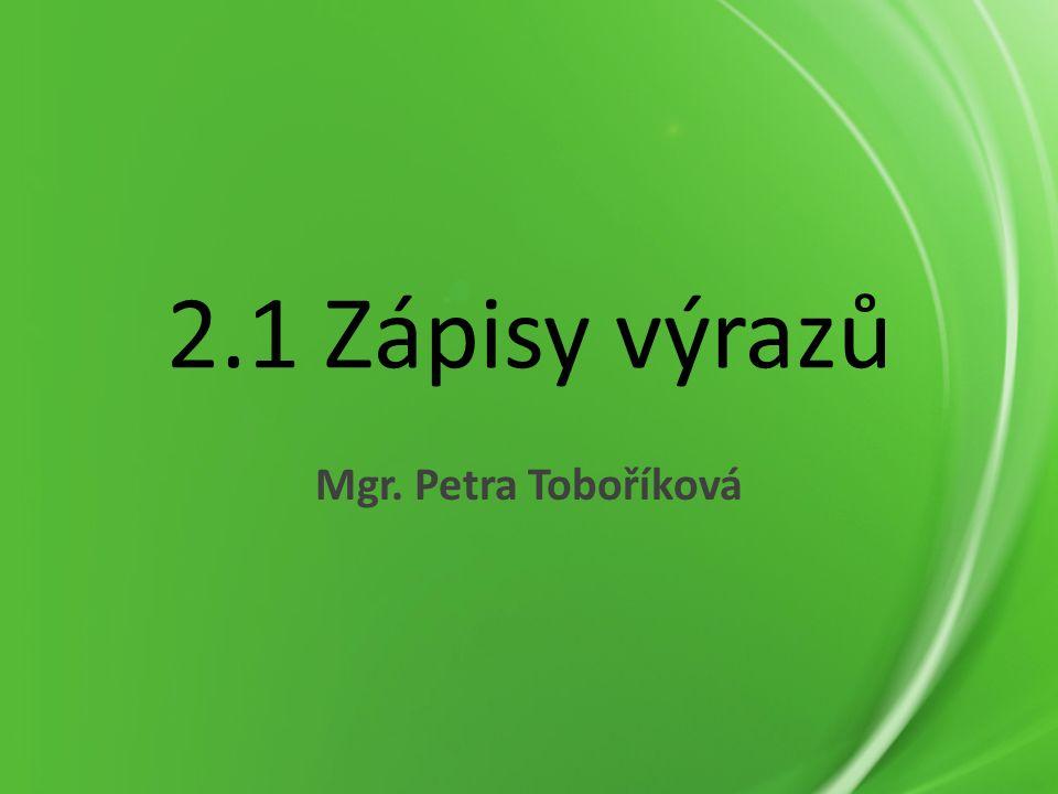 2.1 Zápisy výrazů Mgr. Petra Toboříková