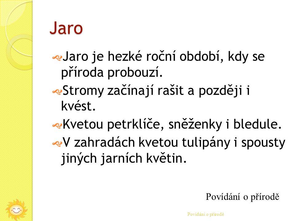 Povídání o přírodě Jaro  Jaro je hezké roční období, kdy se příroda probouzí.