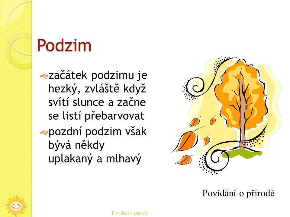 Podzim  začátek podzimu je hezký, zvláště když svítí slunce a začne se listí přebarvovat  pozdní podzim však bývá někdy uplakaný a mlhavý Povídání o přírodě