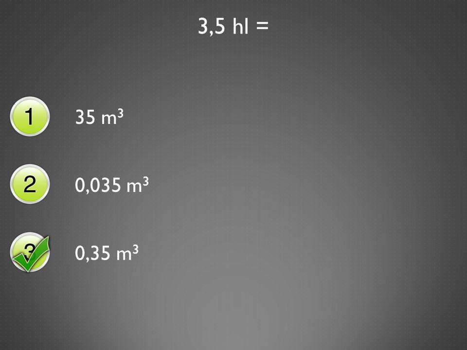 8,7 dm 3 = 8 700 000 mm 3 87 000 mm 3 8 700 mm 3