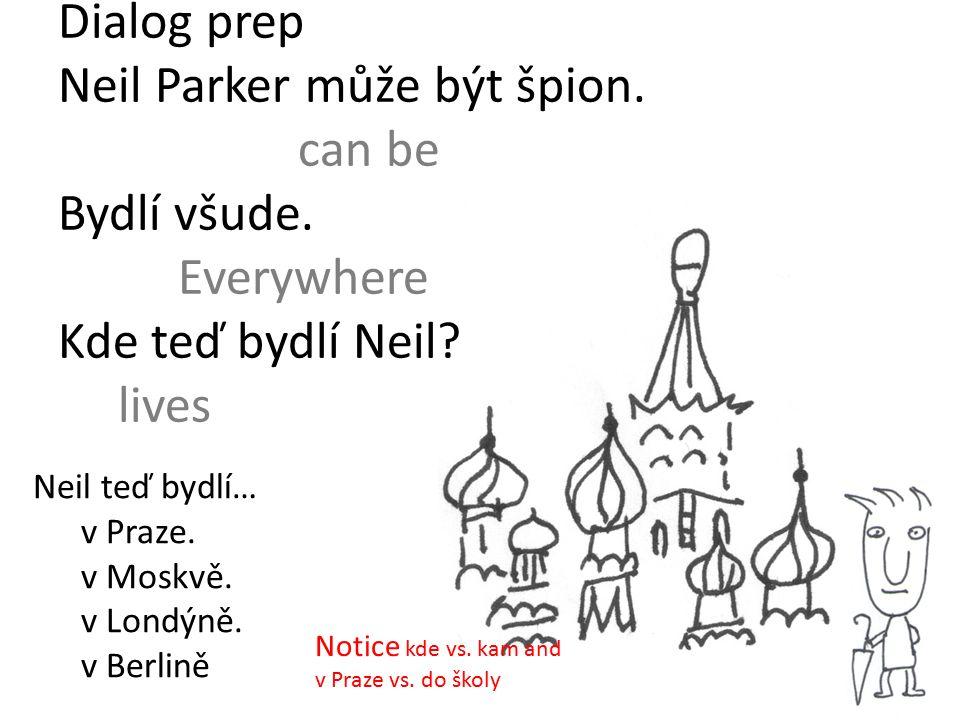 Dialog prep Neil Parker může být špion. can be Bydlí všude.